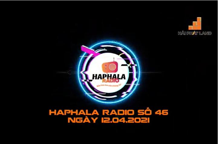 Haphala Radio số 46 | Ngày 12/04/2021