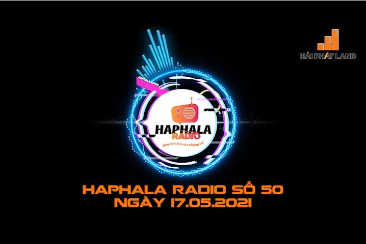 Haphala Radio số 50 | Ngày 17/05/2021