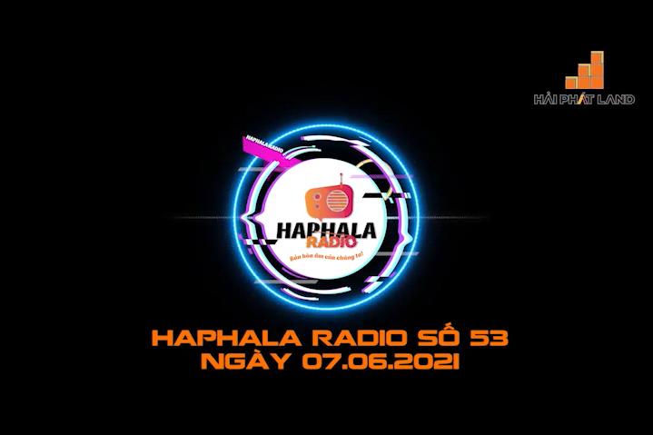 Haphala Radio số 53 | Ngày 07.06.2021